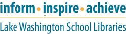 Inform, inspire, achieve. Lake Washington School Libraries